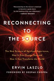 Reconnecting to The Source: The New Science of Spiritual Experience, How It Can Change You, and How It Can Transform the World